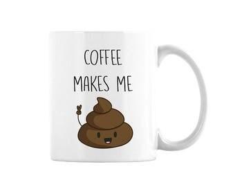 Coffee Makes Me Poop Mug, Coffee Lover's Mug, Mug For Coffee Lover, Funny Coffee Mug