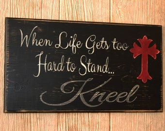 When Life Gets Too Hard to Stand... Kneel Wood Sign