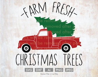 Farm Fresh Christmas Trees Old Truck - Cut File/Vector, Silhouette, Cricut, SVG, PNG, JPEG, Clip Art, Download, Evergreen, Holidays, Retro