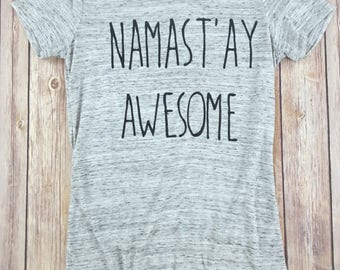 Namast'ay Awesome, Yoga Tshirt, Yoga Shirt, Yoga Tee, Namaste Shirt, Yoga Clothes, Gym Shirt, Workout Shirt, Funny Gym Shirt, Funny Tshirt