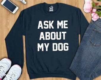 Dog mom shirt, ask me about my dog shirt, dog mom tshirt, dog mom t-shirt, dog lover shirt,dog mom sweatshirt, dog lover gift,dog mama shirt