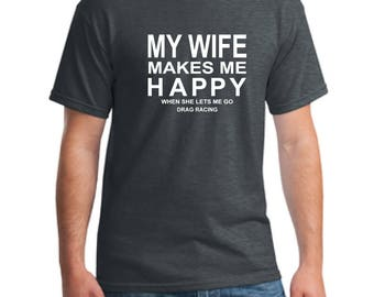 Mens shirt Drag Racing Gift - Valentines Day Gift for Husband from Wife-Anniversary Gifts for Men-My Wife Makes me Happy ™t-shirt- Mens Gift