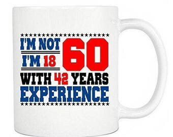 60th Birthday Gifts - I'm Not 60 I'm 18 With 42 Years Experience Ceramic Coffee Mug & Tea Cup - Perfect For Old Folks In Your Home