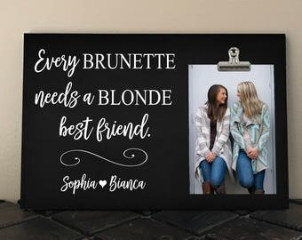 Every BRUNETTE Needs a BLONDE Best Friend, Best Friend Gift, Free Design Proof and Personalization, , BFF, Bridesmaid Gift, Photo Clip  eb01