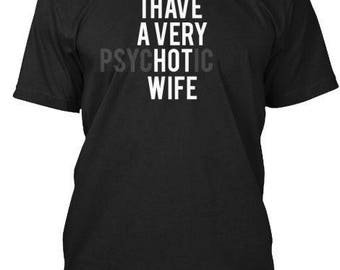I Have A Very Psyc(hot)ic Wife T-Shirt