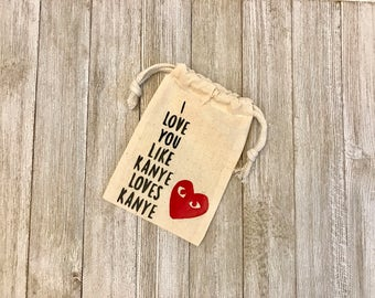 I Love You Like Kanye Loves Kanye-Kayne Party-Birthday-Thank You Gifts-Muslin Bags-Wedding-Red