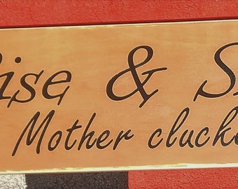 Rise and Shine mothercluckers wooden sign