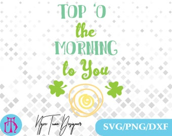 Saint Patricks Day Svg,png,dxf/Top 'o the Morning to You svg /Top 'o the Morning to You clipart,Design,Silhouette,Cricut and any more