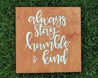Wood Sign- Always Stay Humble and Kind