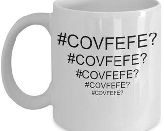 COVFEFE White 11 oz Coffee Mug What Does It Mean?