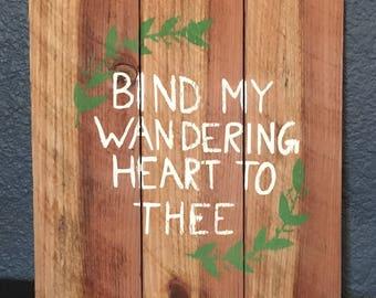Bind My Wandering Heart Pallet Sign