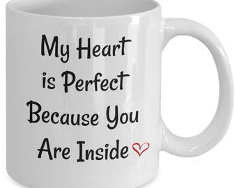 My heart is perfect because you are inside, Unique Coffee Mugs, gift for her, gift for men, valentine's day quote, valentine's gift ideas