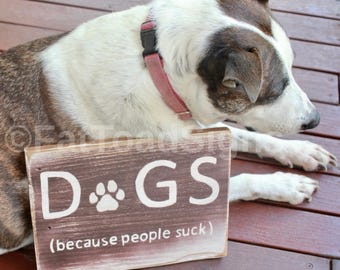Dogs (Because People Suck) Reclaimed Timber Sign, Dog Signs, Handmade, Hand Painted, Fun Signs, Wood Signs, Pet Decor, Rustic