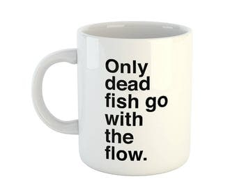 Inspirational Coffee Mug - Only Dead Fish Go With The Flow - MG034