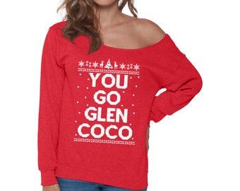 You Go Glen Coco Sweatshirt Off the Shoulder sweatshirt Ugly Christmas sweater for women Slouchy Oversized Sweatshirt Off the shoulder top