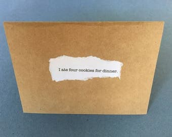 I ate cookies for dinner card.  self deprecating.  confession.  humor.