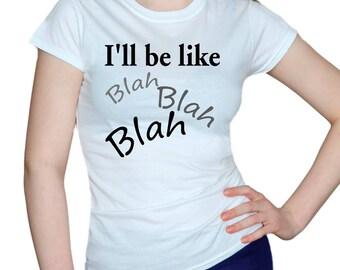 I'll be like Blah Blah Blah/white t-shirt/womens t-shirts