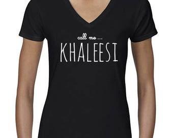"humor women t-shirt ""call me KHALEESI"" for the Princess like no other."