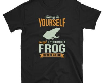 Frog Shirt Frog Gift Always Be Yourself