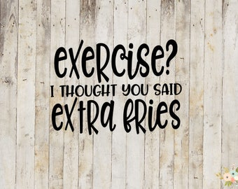 Exercise? I Thought You Said Extra Fries Decal
