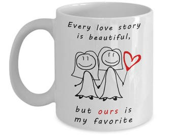 Every Love Story Is Beautiful But Ours Is My Favorite (Two Women) White 11oz Mug