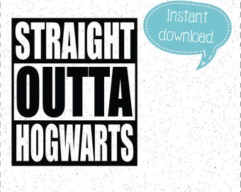 Straight Outta Hogwarts SVG, Straight Outta SVGs, Hogwarts SVGs, SVGs, Cricut Cut File, Silhouette File