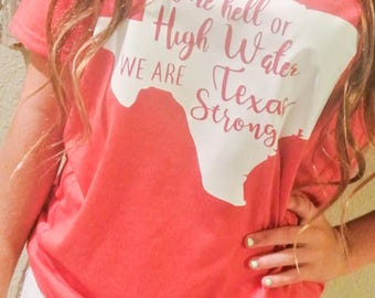 Come Hell or High Water We are Texas Strong