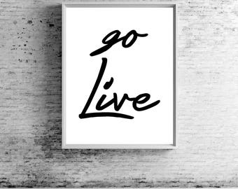 Go Live Print - Digital Art, Contemporary Art, Wall Art, Wall Decor, Wall Hanging, Home Decor, Art, Instant Download, Quotes About Life,