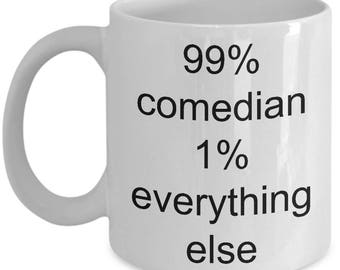 Comedian Mug-99% comedian 1 everything else-Funny coffee cup