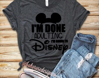 Disney shirt- Im done adulting lets go to Disney