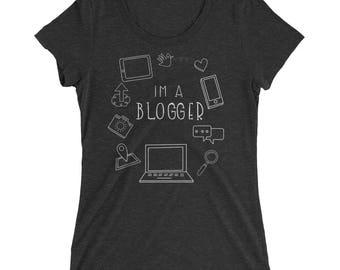 I'm A Blogger Tee - Internet Shirt - Blogger Shirt - Tumblr - Blog Creator Social Media Blogging Womens Short Sleeve T Shirt