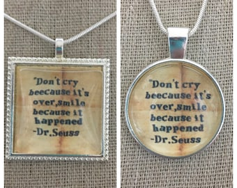 Dr. Seuss quote pendant. Don't cry because it's over smile because it happened quote pendant.Dr. Seuss jewelry