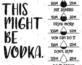 Might Be Vodka SVG, Water Tracker, SVG File, Fitness Decal, Silhouette Files, Cricut Files, png files, png, svg, Silhouette Cameo