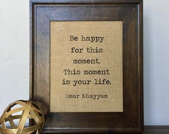 Be happy for this moment.  This moment is your life.  Burlap Print // Office Decor