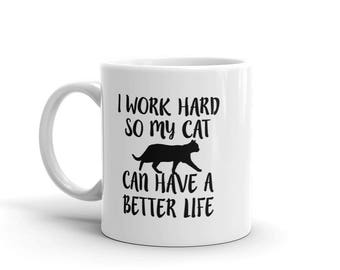 I Work Hard so my Cat Can Have a Better Life Mug - Cat Lover Gift - Cat Owner Gift - Cat Gift Mug - Cat Lover Gift Mug - Mug Cat Gift