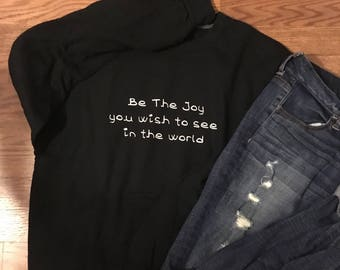Be the JOY you wish to see in the world comfy sweatshirt!
