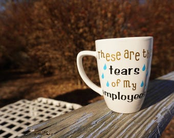 Co worker boss gift these are the tears of my employees coffee tea mug 14 oz
