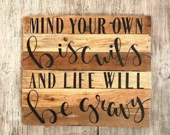 Mind Your Own Biscuits, and Life will be Gravy Sign