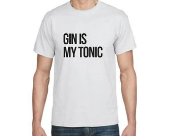 Gin Is My Tonic - Funny T-shirt