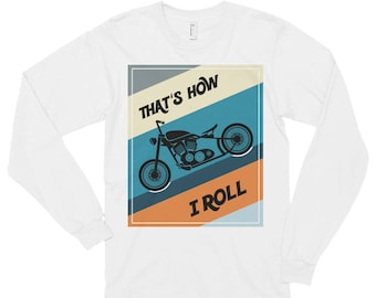 That's How I Roll Motorcycle Long sleeve t-shirt (unisex)
