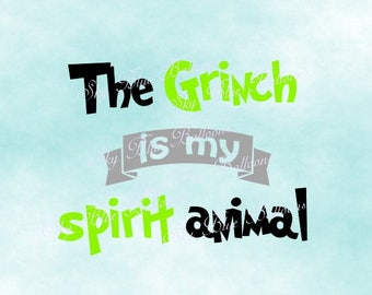 Grinch SVG, Grinch Is My Spirit Animal Svg, Grinch Quotes SVG File, Grinch Christmas DXF, Funny Christmas Svg, Files for Cricut