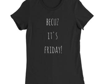 Women's becuz it's Friday Slim Fit T-Shirt