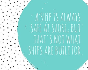 A Ship is Always Safe at Shore, but That's Not What Ships are Built For Printable, Color, Dot, Printable Wall Art