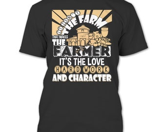 It's Isn't The Farme T Shirt, That Makes The Farmer T Shirt