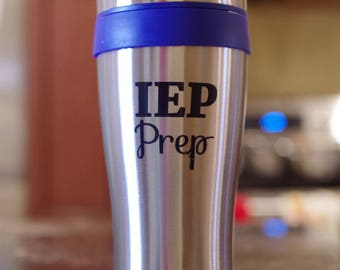 Funny IEP Prep Travel Mug - For Special Needs Autism Mom Dad Teacher