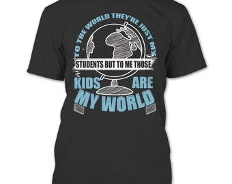 They Are Just My Students T Shirt, Those Kids Are My World T Shirt