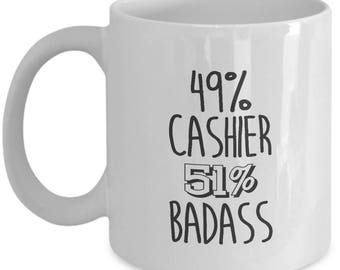 49% Cashier, 51 Badass. Gag Gift For Cashier. Cool Cashier Mug. 11oz 15oz Coffee Mug.