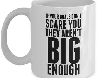 If Your Goals Don't Scare You They Aren't Big Enough - High Quality Ceramic 11 oz or 15 oz Mug - Motivation Motivational Home Business Goals