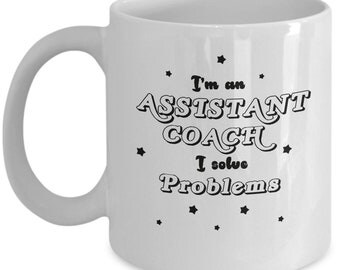 Assistant Coach Gift : I'm An Assistant Coach I Solve Problems Mug