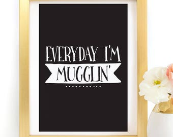 Harry Potter Everyday I'm Mugglin' Magical Quote Poster Typography Art Print